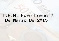 TRM Euro Colombia, Lunes 2 de Marzo de 2015