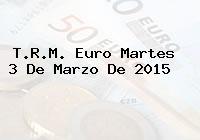 TRM Euro Colombia, Martes 3 de Marzo de 2015