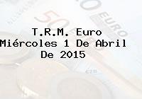 T.R.M. Euro Miércoles 1 De Abril De 2015