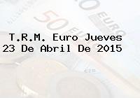 TRM Euro Colombia, Jueves 23 de Abril de 2015