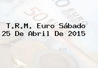 TRM Euro Colombia, Sábado 25 de Abril de 2015