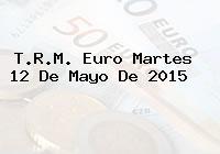 T.R.M. Euro Martes 12 De Mayo De 2015