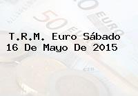 TRM Euro Colombia, Sábado 16 de Mayo de 2015