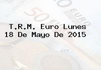 TRM Euro Colombia, Lunes 18 de Mayo de 2015