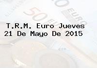TRM Euro Colombia, Jueves 21 de Mayo de 2015