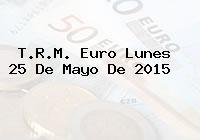 TRM Euro Colombia, Lunes 25 de Mayo de 2015