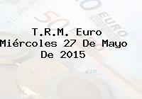 T.R.M. Euro Miércoles 27 De Mayo De 2015