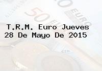 T.R.M. Euro Jueves 28 De Mayo De 2015