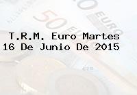 T.R.M. Euro Martes 16 De Junio De 2015