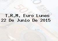 T.R.M. Euro Lunes 22 De Junio De 2015