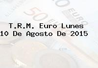 T.R.M. Euro Lunes 10 De Agosto De 2015
