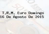T.R.M. Euro Domingo 16 De Agosto De 2015