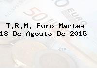 T.R.M. Euro Martes 18 De Agosto De 2015