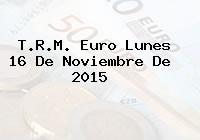 T.R.M. Euro Lunes 16 De Noviembre De 2015