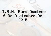 T.R.M. Euro Domingo 6 De Diciembre De 2015