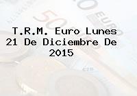 T.R.M. Euro Lunes 21 De Diciembre De 2015
