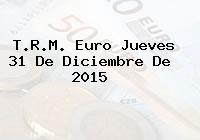 T.R.M. Euro Jueves 31 De Diciembre De 2015