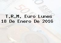 T.R.M. Euro Lunes 18 De Enero De 2016