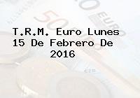 T.R.M. Euro Lunes 15 De Febrero De 2016