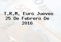 T.R.M. Euro Jueves 25 De Febrero De 2016