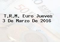 T.R.M. Euro Jueves 3 De Marzo De 2016
