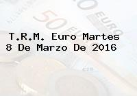T.R.M. Euro Martes 8 De Marzo De 2016