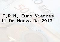 T.R.M. Euro Viernes 11 De Marzo De 2016