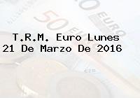 T.R.M. Euro Lunes 21 De Marzo De 2016