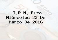 T.R.M. Euro Miércoles 23 De Marzo De 2016