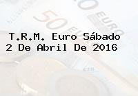 T.R.M. Euro Sábado 2 De Abril De 2016