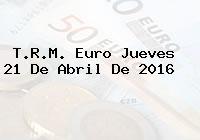 T.R.M. Euro Jueves 21 De Abril De 2016