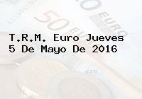 T.R.M. Euro Jueves 5 De Mayo De 2016