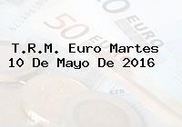 T.R.M. Euro Martes 10 De Mayo De 2016