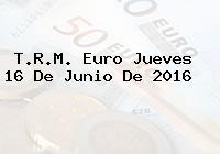 T.R.M. Euro Jueves 16 De Junio De 2016
