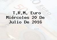 T.R.M. Euro Miércoles 20 De Julio De 2016