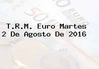 T.R.M. Euro Martes 2 De Agosto De 2016