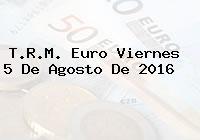 T.R.M. Euro Viernes 5 De Agosto De 2016