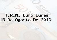 T.R.M. Euro Lunes 15 De Agosto De 2016