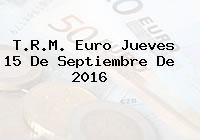 T.R.M. Euro Jueves 15 De Septiembre De 2016