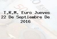 T.R.M. Euro Jueves 22 De Septiembre De 2016