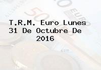 T.R.M. Euro Lunes 31 De Octubre De 2016