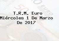 T.R.M. Euro Miércoles 1 De Marzo De 2017