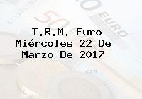 T.R.M. Euro Miércoles 22 De Marzo De 2017