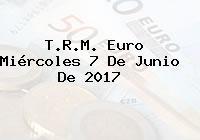 T.R.M. Euro Miércoles 7 De Junio De 2017