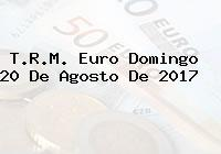 T.R.M. Euro Domingo 20 De Agosto De 2017