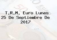 T.R.M. Euro Lunes 25 De Septiembre De 2017