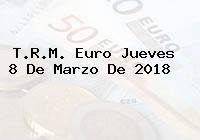 T.R.M. Euro Jueves 8 De Marzo De 2018